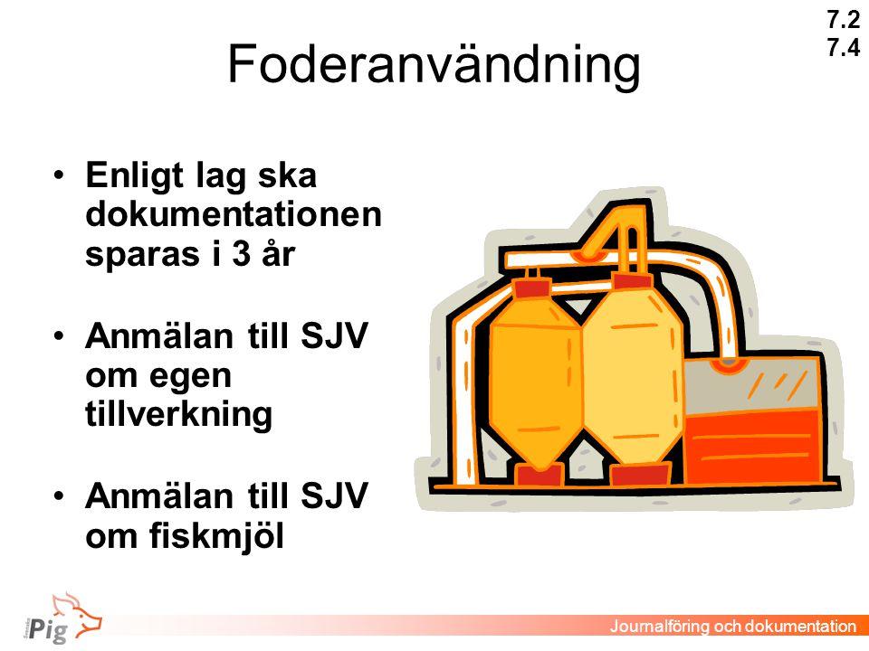 Foderanvändning •Enligt lag ska dokumentationen sparas i 3 år •Anmälan till SJV om egen tillverkning •Anmälan till SJV om fiskmjöl 7.2 7.4 Journalföring och dokumentation