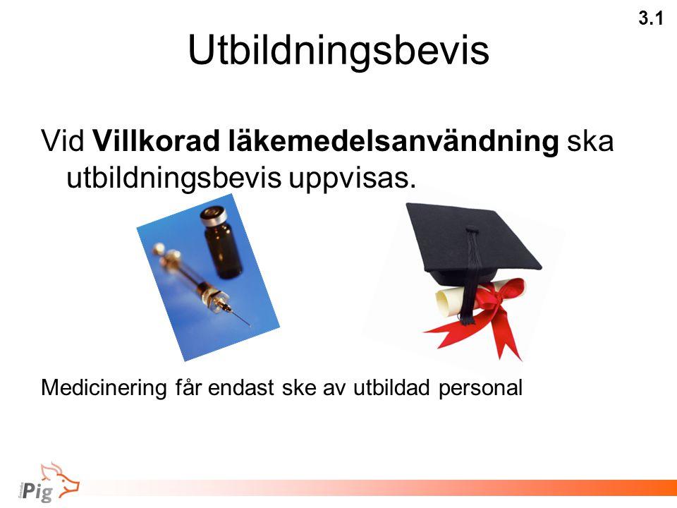 Utbildningsbevis Vid Villkorad läkemedelsanvändning ska utbildningsbevis uppvisas.