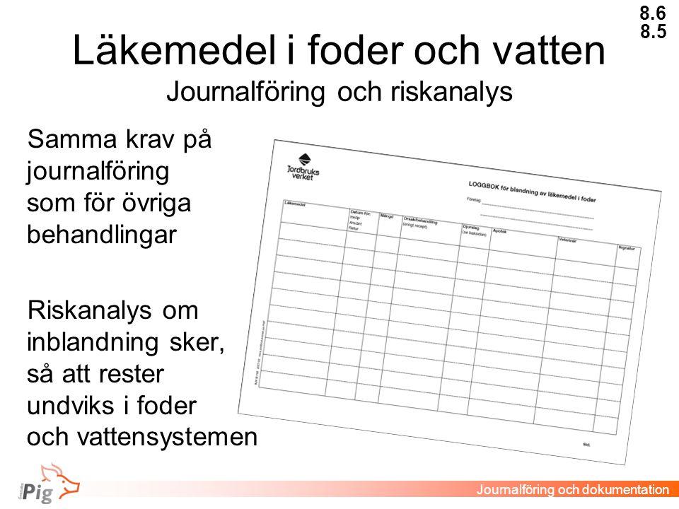 Läkemedel i foder och vatten Journalföring och riskanalys 8.6 Journalföring och dokumentation Samma krav på journalföring som för övriga behandlingar Riskanalys om inblandning sker, så att rester undviks i foder och vattensystemen 8.5