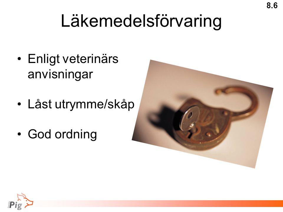 Läkemedelsförvaring •Enligt veterinärs anvisningar •Låst utrymme/skåp •God ordning 8.6