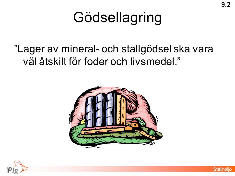 Gödsellagring Lager av mineral- och stallgödsel ska vara väl åtskilt för foder och livsmedel. 9.2 Stallmiljö