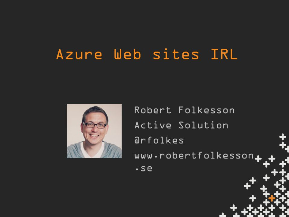 Azure Web sites IRL Robert Folkesson Active Solution @rfolkes www.robertfolkesson.se