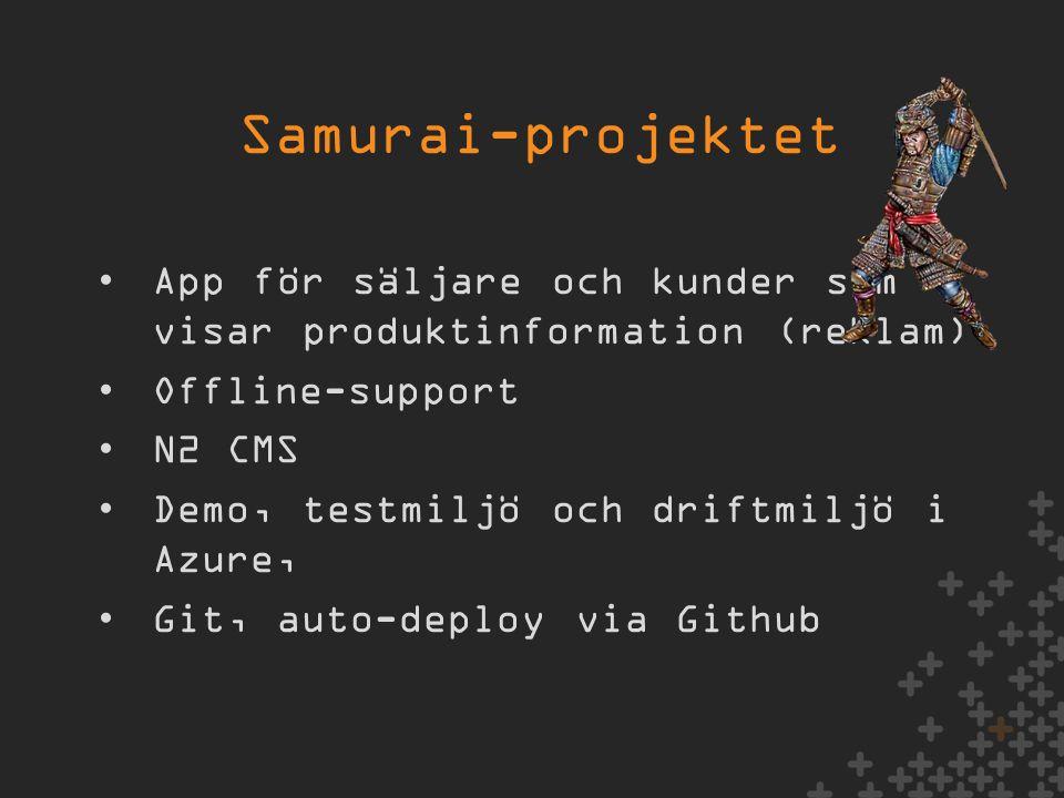 •App för säljare och kunder som visar produktinformation (reklam) •Offline-support •N2 CMS •Demo, testmiljö och driftmiljö i Azure, •Git, auto-deploy via Github Samurai-projektet