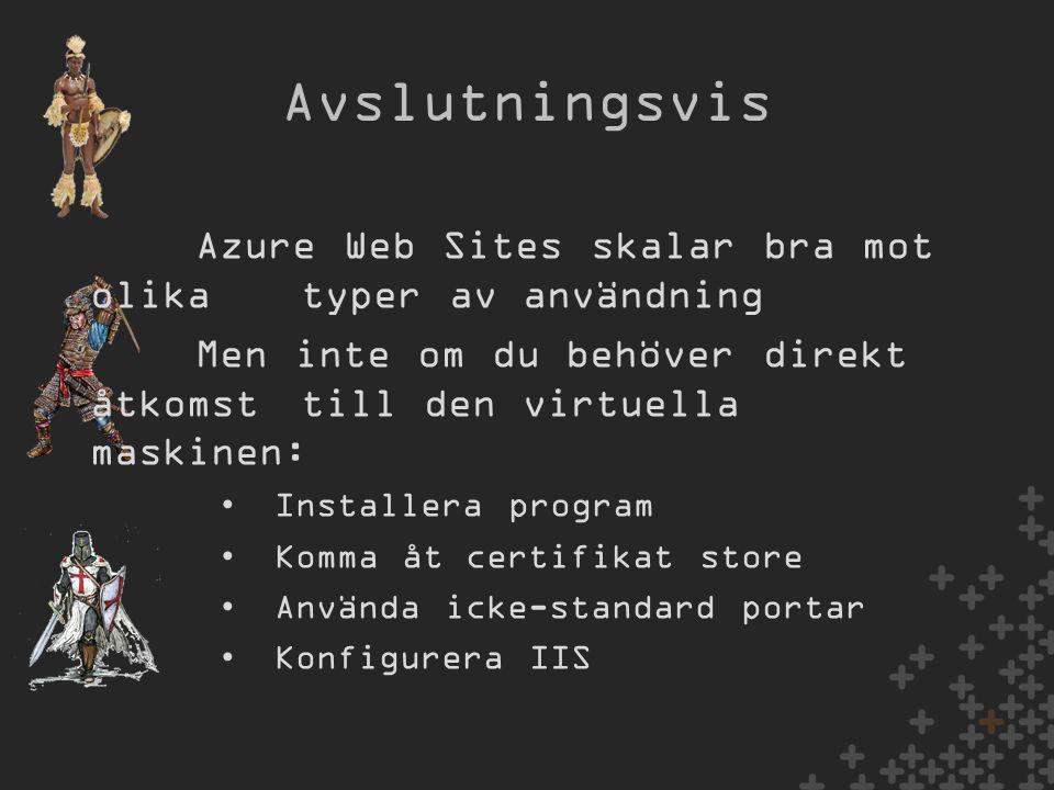 Avslutningsvis Azure Web Sites skalar bra mot olika typer av användning Men inte om du behöver direkt åtkomst till den virtuella maskinen: •Installera program •Komma åt certifikat store •Använda icke-standard portar •Konfigurera IIS