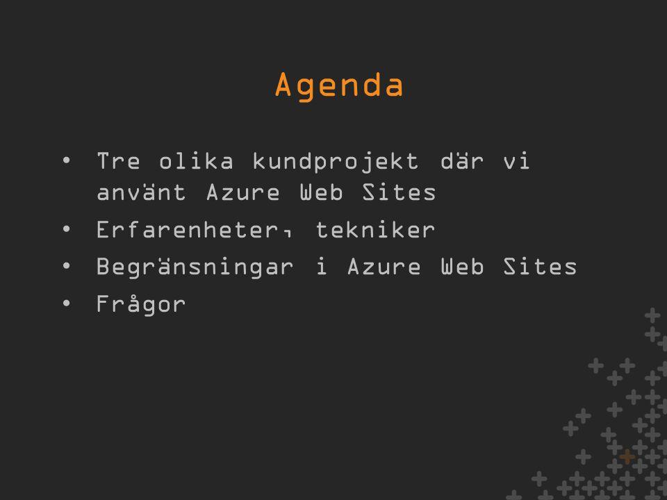 Agenda •Tre olika kundprojekt där vi använt Azure Web Sites •Erfarenheter, tekniker •Begränsningar i Azure Web Sites •Frågor