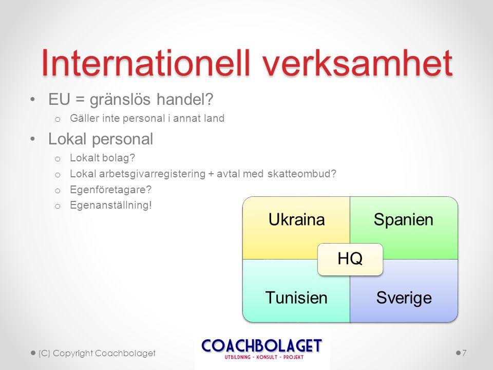 Internationell verksamhet •EU = gränslös handel? o Gäller inte personal i annat land •Lokal personal o Lokalt bolag? o Lokal arbetsgivarregistering +
