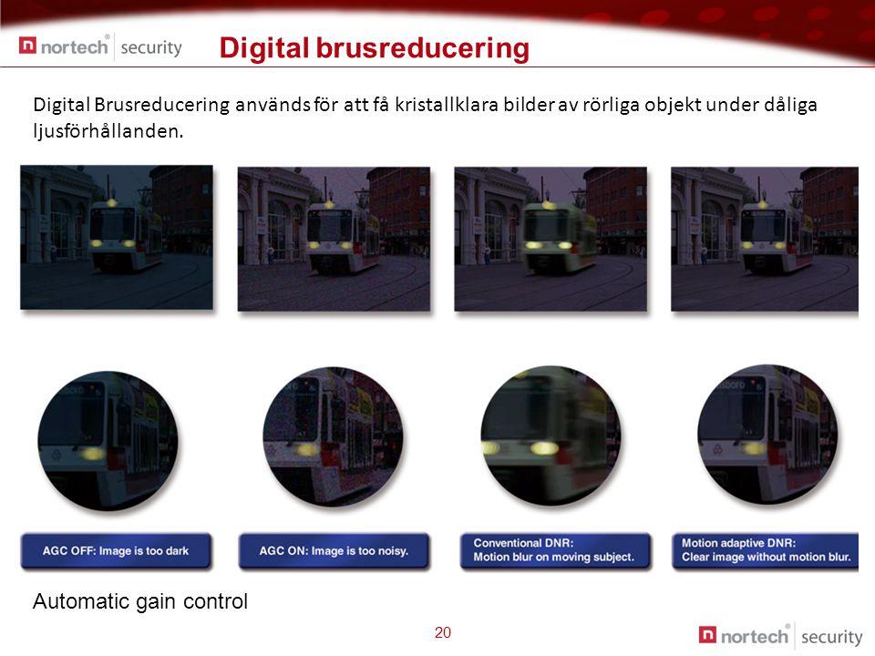 Digital brusreducering 20 Digital Brusreducering används för att få kristallklara bilder av rörliga objekt under dåliga ljusförhållanden.