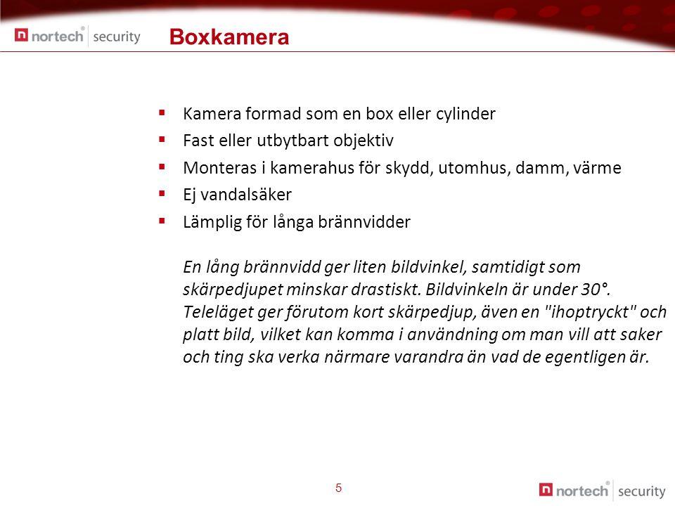 Boxkamera 5  Kamera formad som en box eller cylinder  Fast eller utbytbart objektiv  Monteras i kamerahus för skydd, utomhus, damm, värme  Ej vandalsäker  Lämplig för långa brännvidder En lång brännvidd ger liten bildvinkel, samtidigt som skärpedjupet minskar drastiskt.