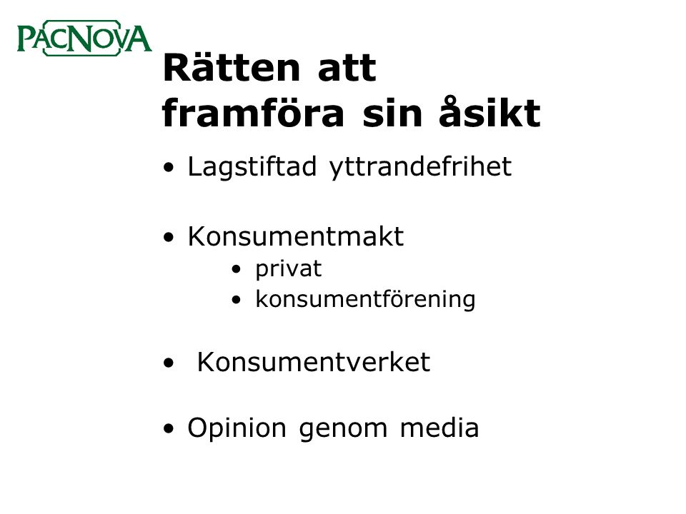 Rätten att framföra sin åsikt •Lagstiftad yttrandefrihet •Konsumentmakt • privat • konsumentförening • Konsumentverket •Opinion genom media