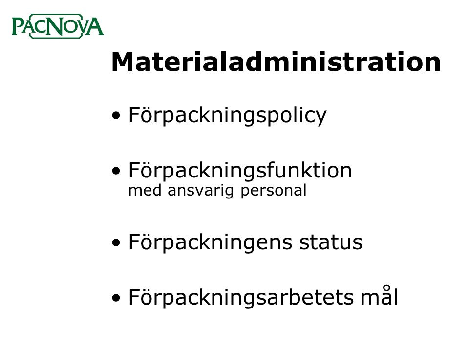 Materialadministration •Förpackningspolicy •Förpackningsfunktion med ansvarig personal •Förpackningens status •Förpackningsarbetets mål