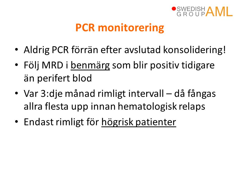 • Aldrig PCR förrän efter avslutad konsolidering! • Följ MRD i benmärg som blir positiv tidigare än perifert blod • Var 3:dje månad rimligt intervall