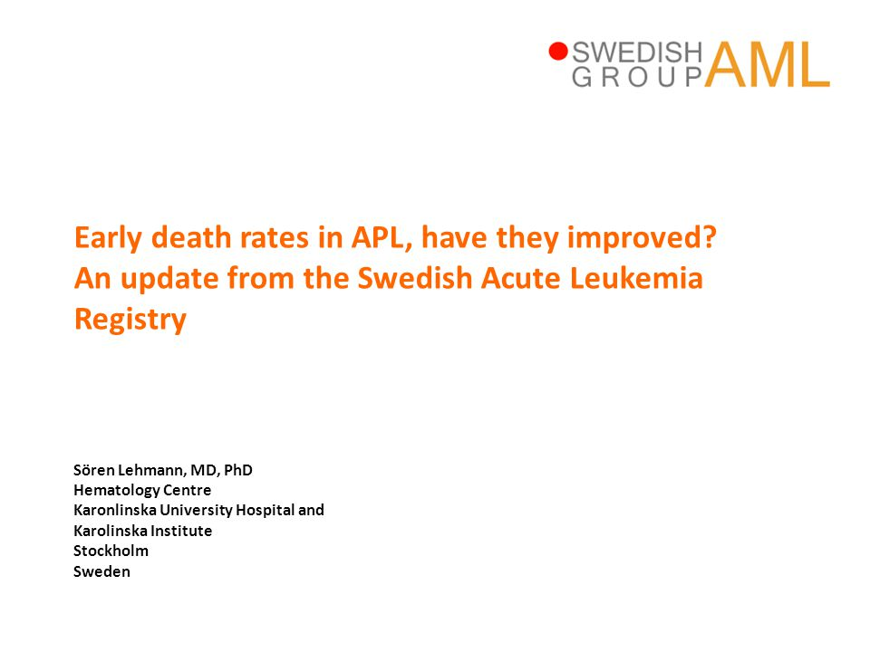 • Yes, but not as much as we had hoped • No improvement in high-risk patients Early death rates in APL, have they improved.