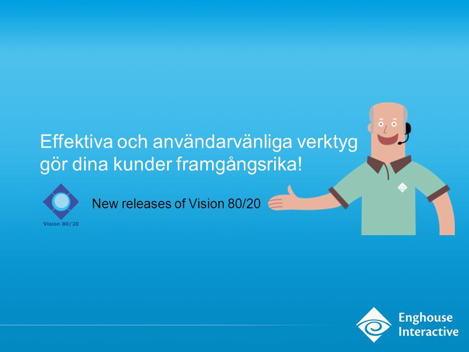 Vision 80/20 Contact Center 10.0 Nytt grafiskt utseende Mer användarvänligt •Lättare att lära sig– snabb inslussning av ny personal och vikarier •Fokus på den inringande ger bättre service