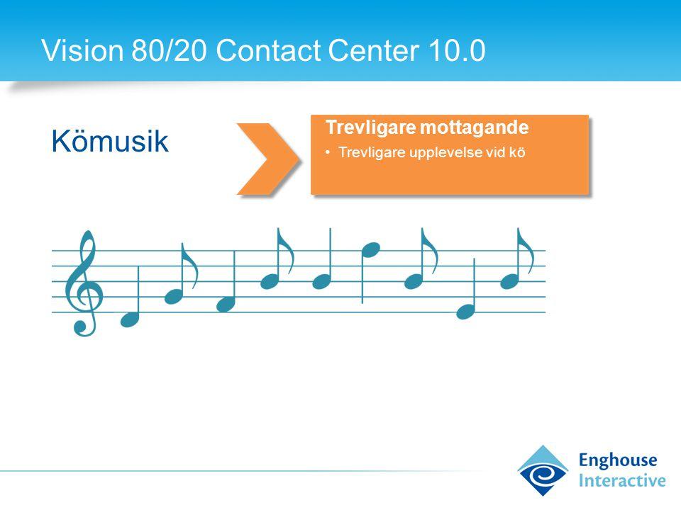 Vision 80/20 Contact Center 10.0 Kömusik Trevligare mottagande •Trevligare upplevelse vid kö