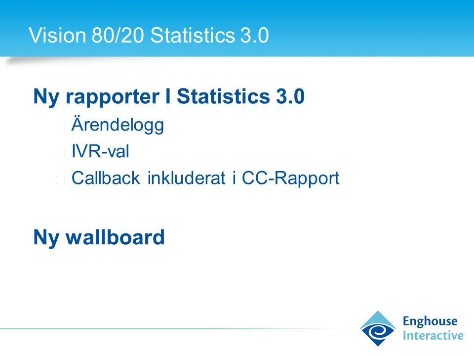 Vision 80/20 Statistics 3.0 Ny rapporter I Statistics 3.0 ◆ Ärendelogg ◆ IVR-val ◆ Callback inkluderat i CC-Rapport Ny wallboard