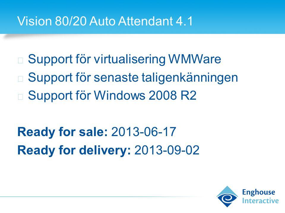 Vision 80/20 Auto Attendant 4.1 ◆ Support för virtualisering WMWare ◆ Support för senaste taligenkänningen ◆ Support för Windows 2008 R2 Ready for sal