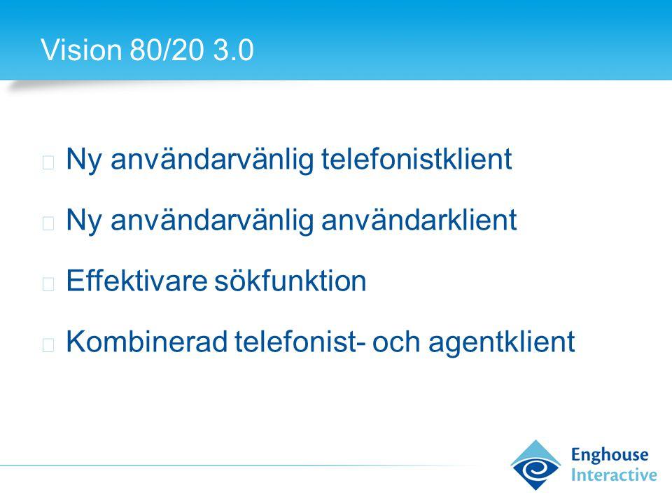 Vision 80/20 3.0 ◆ Ny användarvänlig telefonistklient ◆ Ny användarvänlig användarklient ◆ Effektivare sökfunktion ◆ Kombinerad telefonist- och agentklient
