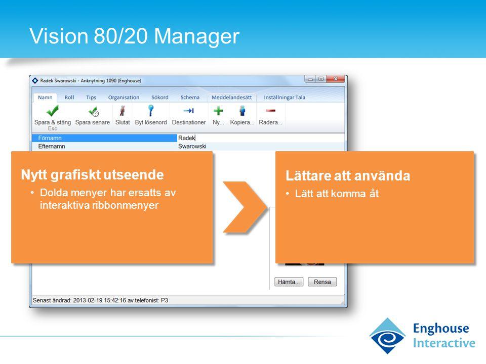 Vision 80/20 Manager Nytt grafiskt utseende •Dolda menyer har ersatts av interaktiva ribbonmenyer Lättare att använda •Lätt att komma åt