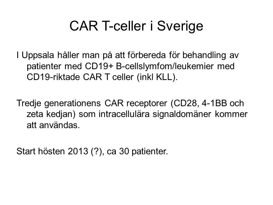 CAR T-celler i Sverige I Uppsala håller man på att förbereda för behandling av patienter med CD19+ B-cellslymfom/leukemier med CD19-riktade CAR T cell