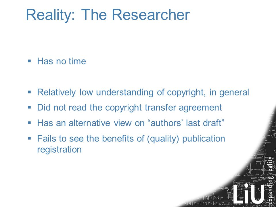 Reality: The Researcher  Has no time  Relatively low understanding of copyright, in general  Did not read the copyright transfer agreement  Has an