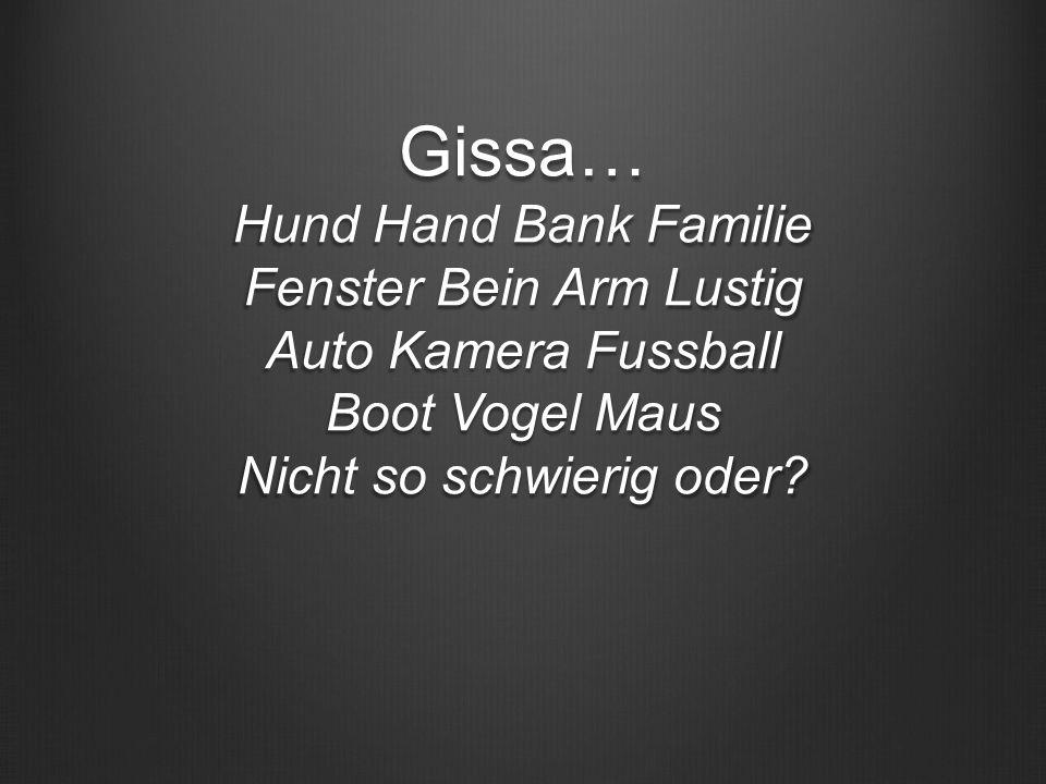 Gissa… Hund Hand Bank Familie Fenster Bein Arm Lustig Auto Kamera Fussball Boot Vogel Maus Nicht so schwierig oder?