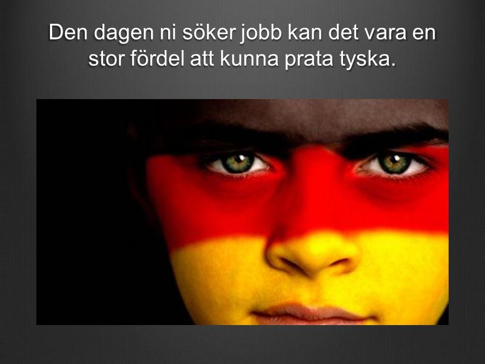 Den dagen ni söker jobb kan det vara en stor fördel att kunna prata tyska.