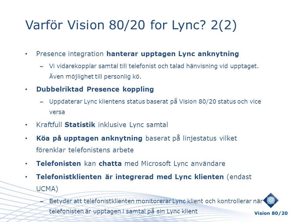Varför Vision 80/20 for Lync? 2(2) • Presence integration hanterar upptagen Lync anknytning – Vi vidarekopplar samtal till telefonist och talad hänvis