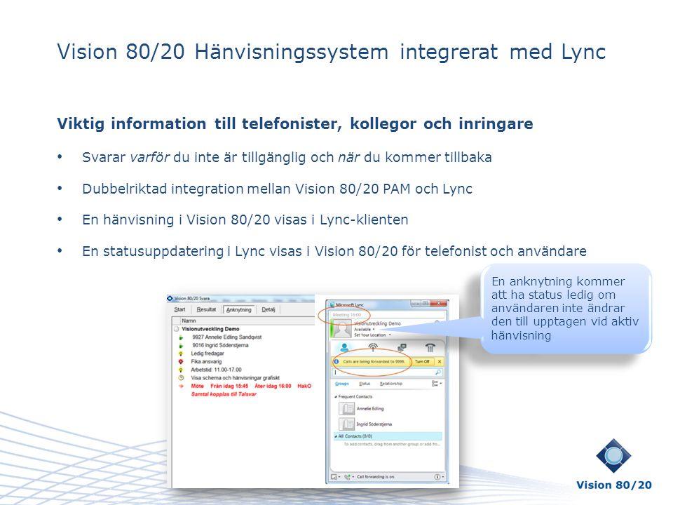 Vision 80/20 Hänvisningssystem integrerat med Lync Viktig information till telefonister, kollegor och inringare • Svarar varför du inte är tillgänglig