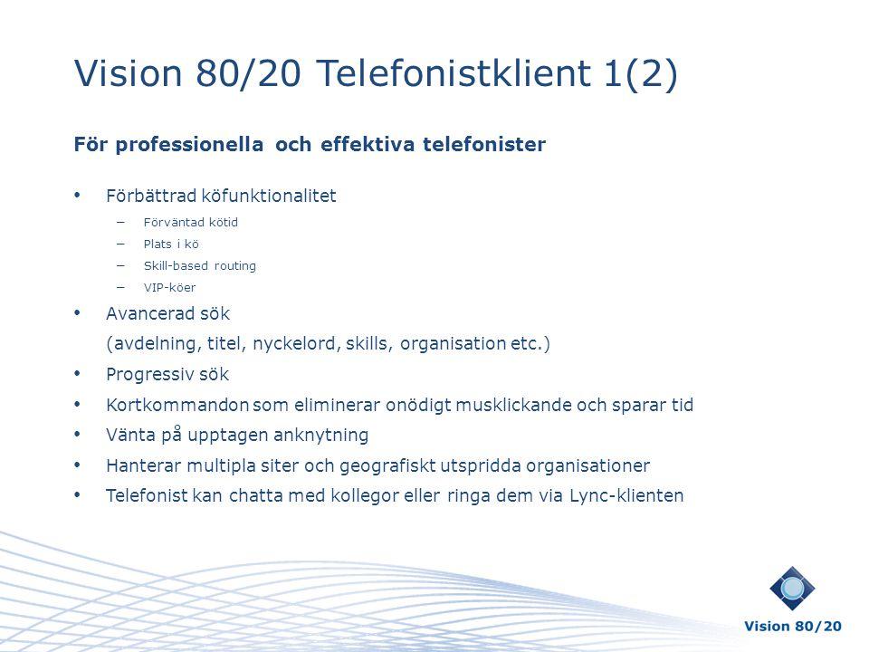 Vision 80/20 Telefonistklient 1(2) För professionella och effektiva telefonister • Förbättrad köfunktionalitet – Förväntad kötid – Plats i kö – Skill-