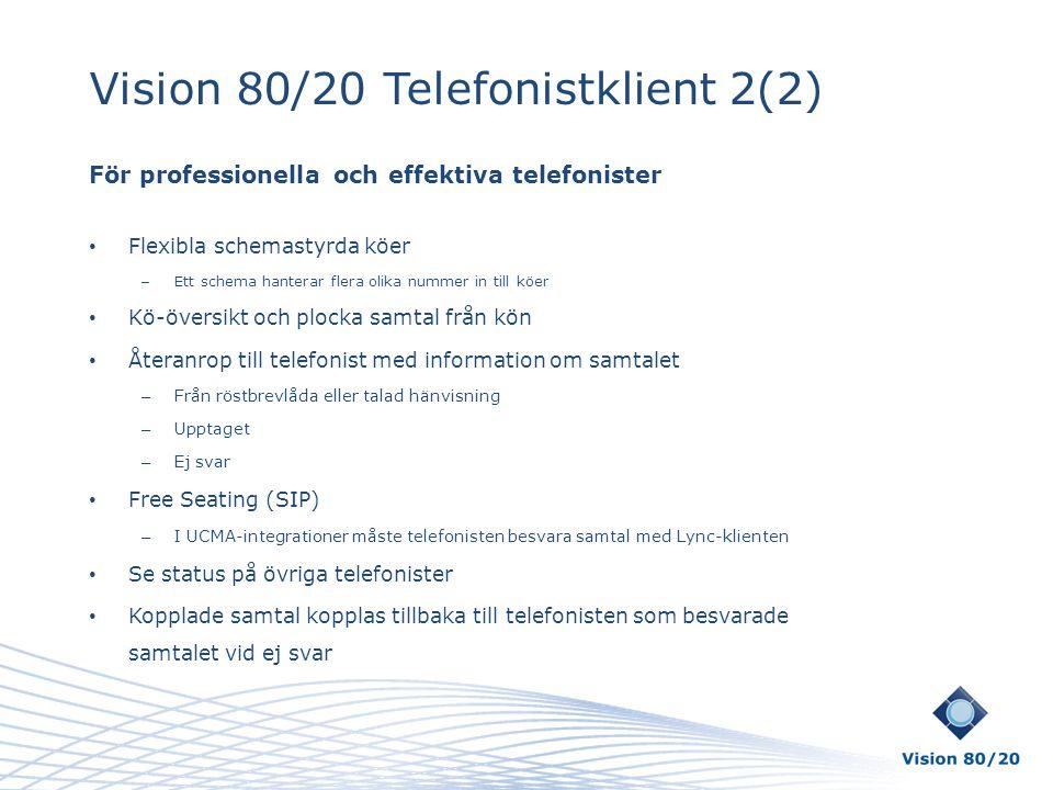 Vision 80/20 Telefonistklient 2(2) För professionella och effektiva telefonister • Flexibla schemastyrda köer – Ett schema hanterar flera olika nummer