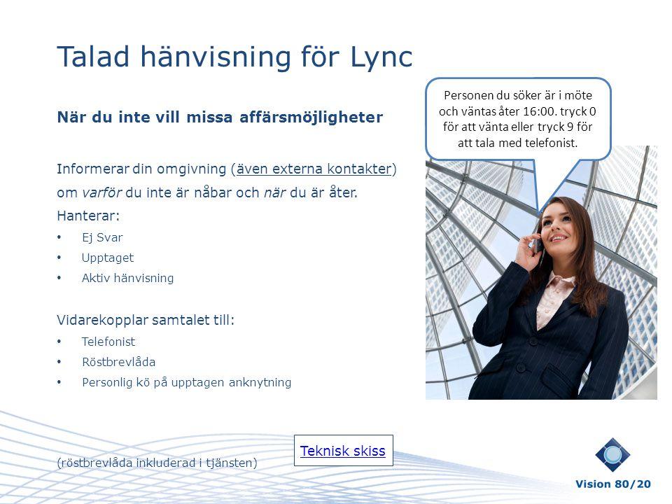 Talad hänvisning för Lync När du inte vill missa affärsmöjligheter Informerar din omgivning (även externa kontakter) om varför du inte är nåbar och nä
