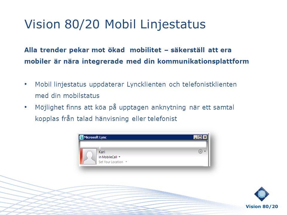 Vision 80/20 Mobil Linjestatus Alla trender pekar mot ökad mobilitet – säkerställ att era mobiler är nära integrerade med din kommunikationsplattform