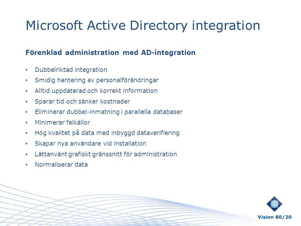 Microsoft Active Directory integration Förenklad administration med AD-integration • Dubbelriktad integration • Smidig hantering av personalförändring