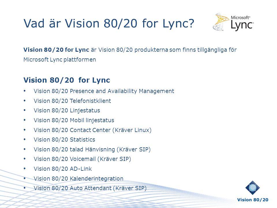 Vad är Vision 80/20 for Lync? Vision 80/20 for Lync är Vision 80/20 produkterna som finns tillgängliga för Microsoft Lync plattformen Vision 80/20 for