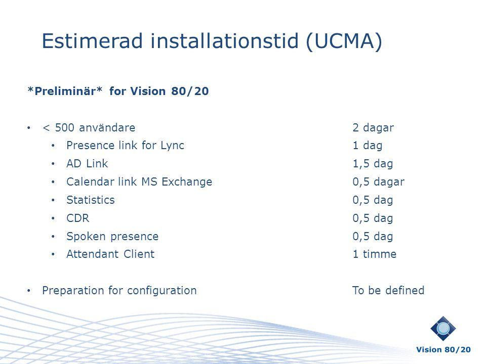 Estimerad installationstid (UCMA) *Preliminär* for Vision 80/20 • < 500 användare2 dagar • Presence link for Lync1 dag • AD Link1,5 dag • Calendar lin