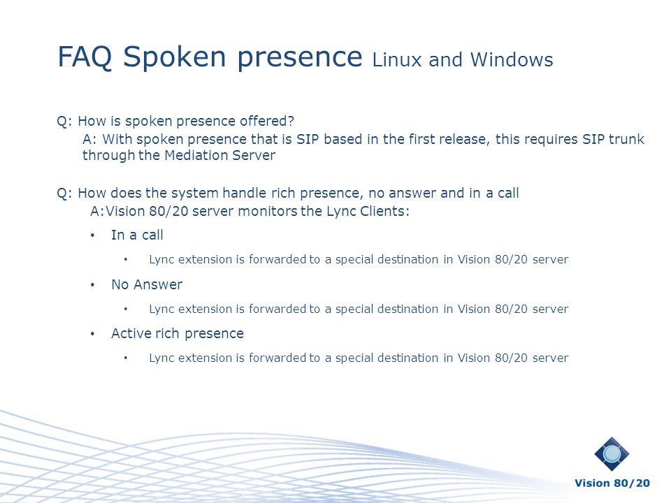 FAQ Spoken presence Linux and Windows Q: How is spoken presence offered? A: With spoken presence that is SIP based in the first release, this requires