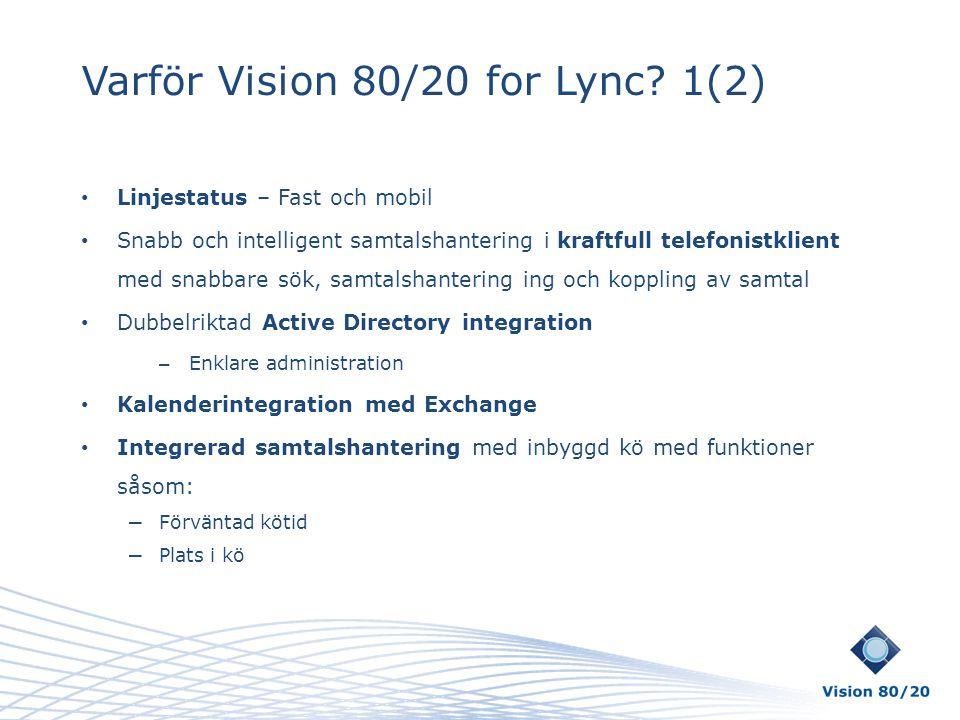 Varför Vision 80/20 for Lync? 1(2) • Linjestatus – Fast och mobil • Snabb och intelligent samtalshantering i kraftfull telefonistklient med snabbare s