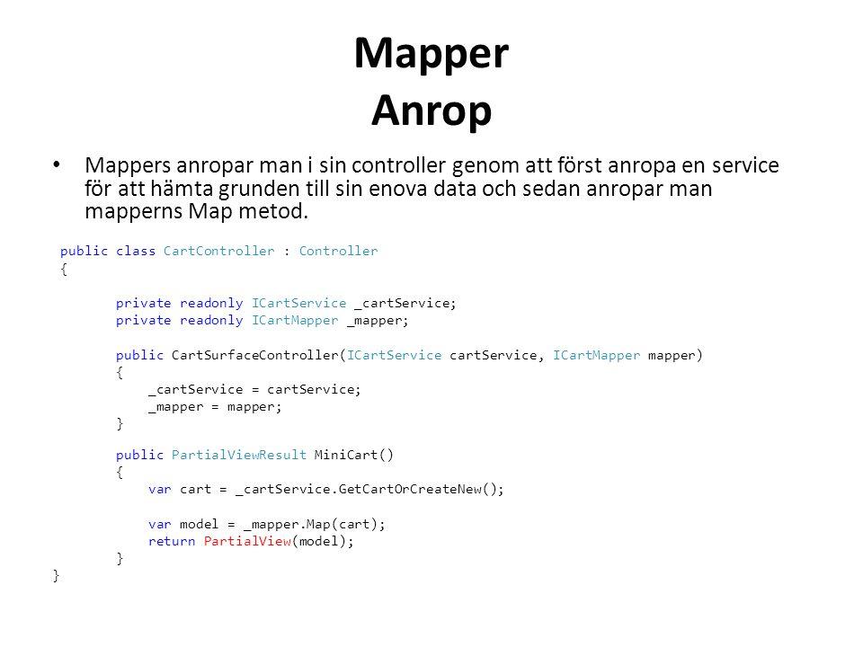 Mapper Anrop • Mappers anropar man i sin controller genom att först anropa en service för att hämta grunden till sin enova data och sedan anropar man mapperns Map metod.