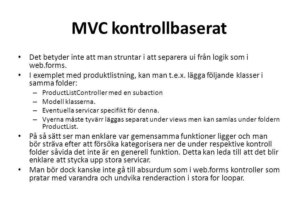 MVC kontrollbaserat • Det betyder inte att man struntar i att separera ui från logik som i web.forms.