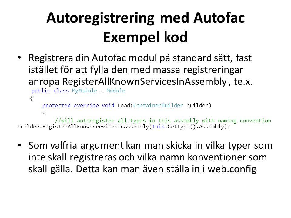 Autoregistrering med Autofac Exempel kod • Registrera din Autofac modul på standard sätt, fast istället för att fylla den med massa registreringar anropa RegisterAllKnownServicesInAssembly, te.x.