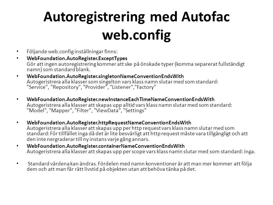 Autoregistrering med Autofac web.config • Följande web.config inställningar finns: • WebFoundation.AutoRegister.ExceptTypes Gör att ingen autoregistrering kommer att ske på önskade typer (komma separerat fullständigt namn) som standard blank.