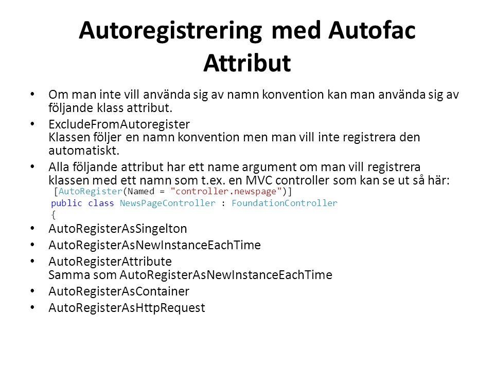 Autoregistrering med Autofac Attribut • Om man inte vill använda sig av namn konvention kan man använda sig av följande klass attribut.