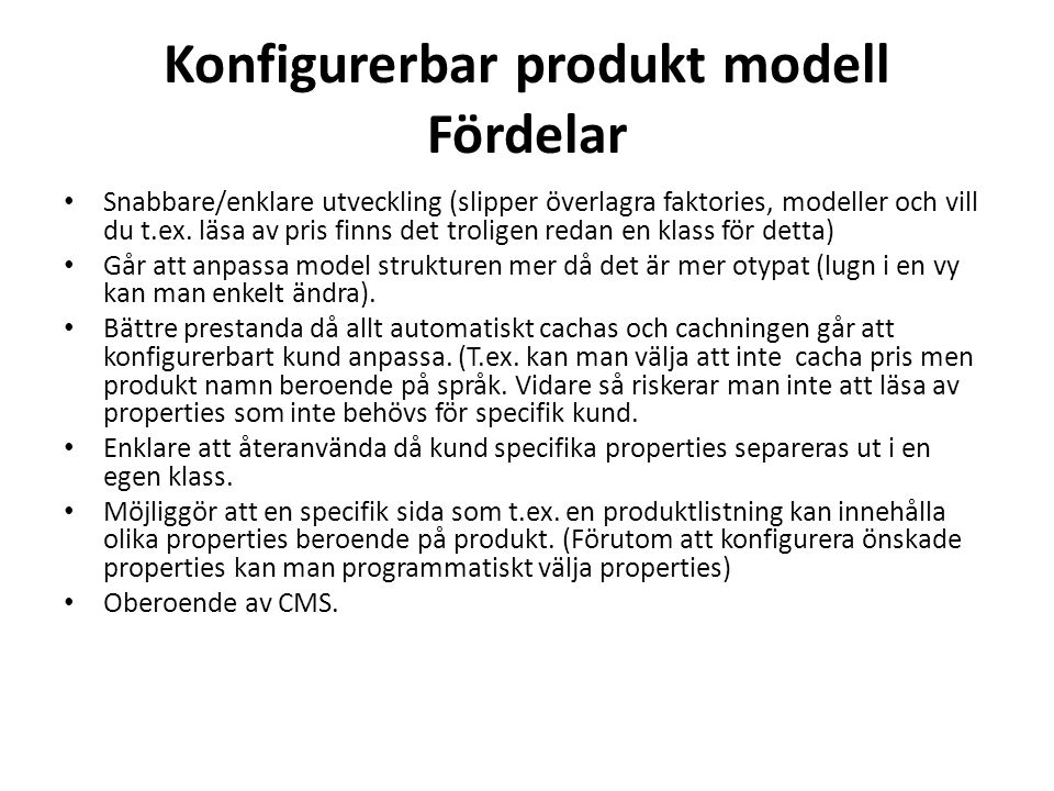 Konfigurerbar produkt modell Fördelar • Snabbare/enklare utveckling (slipper överlagra faktories, modeller och vill du t.ex.