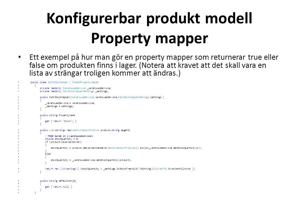 Konfigurerbar produkt modell Property mapper • Ett exempel på hur man gör en property mapper som returnerar true eller false om produkten finns i lager.