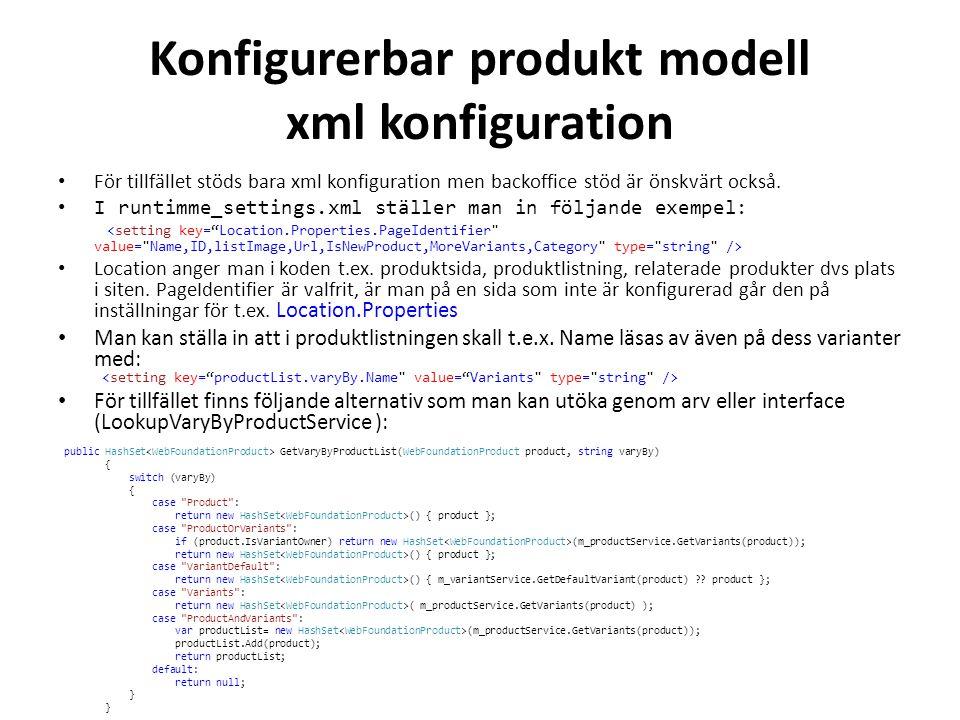 Konfigurerbar produkt modell xml konfiguration • För tillfället stöds bara xml konfiguration men backoffice stöd är önskvärt också.