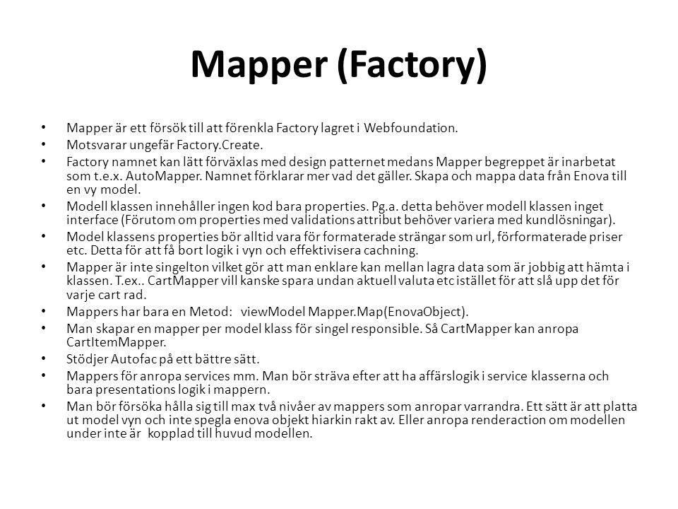 Mapper (Factory) • Mapper är ett försök till att förenkla Factory lagret i Webfoundation.