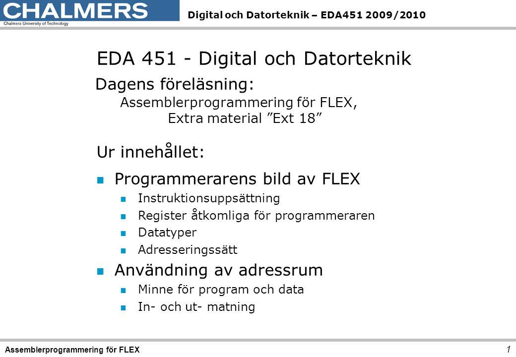 Digital och Datorteknik – EDA451 2009/2010 1 Assemblerprogrammering för FLEX EDA 451 - Digital och Datorteknik Dagens föreläsning: Assemblerprogrammer