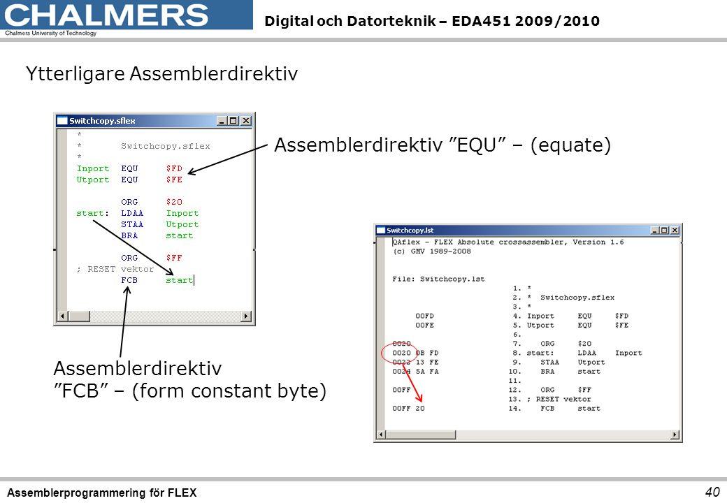 Digital och Datorteknik – EDA451 2009/2010 Assemblerprogrammering för FLEX 40 Ytterligare Assemblerdirektiv Assemblerdirektiv EQU – (equate) Assemblerdirektiv FCB – (form constant byte)