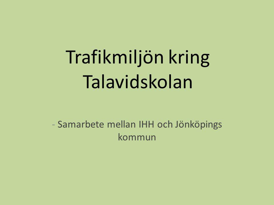 Trafikmiljön kring Talavidskolan - Samarbete mellan IHH och Jönköpings kommun