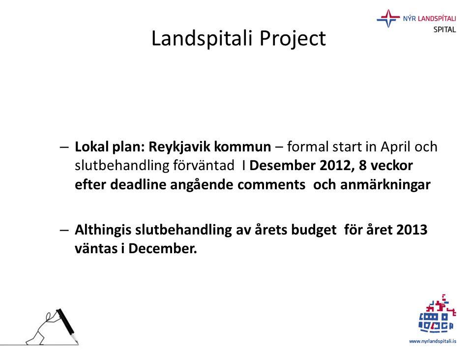 Landspitali Project – Lokal plan: Reykjavik kommun – formal start in April och slutbehandling förväntad I Desember 2012, 8 veckor efter deadline angåe